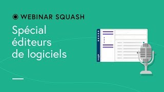 Webinar Squash TM #1 - Spécial éditeurs de logiciel