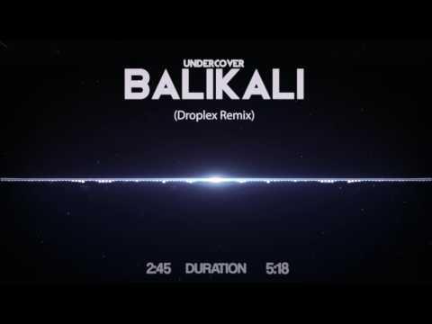 UnderCover -Balikali (Droplex Remix)