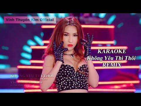 - KHÔNG YÊU THÌ THÔI Remix