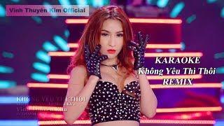 KARAOKE - KHÔNG YÊU THÌ THÔI Remix [Beat Chuẩn Bè]