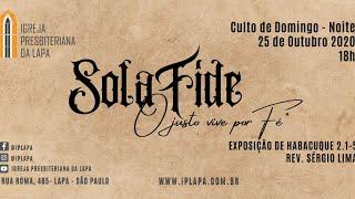 """""""Sola Fide - O justo vive por Fé"""" Habacuque 2.1-5Rev. Sérgio Lima Culto da Noite - 25/10"""