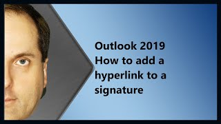 Outlook 2019 How to add a hyperlink to a signature