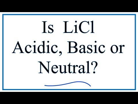 Is LiCl Acidic, Basic, Or Neutral (dissolved In Water)?