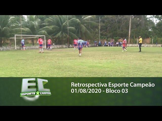 Retrospectiva Esporte Campeão 01/08/2020 - Bloco 03