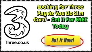 Looking for Three Pay As You Go Sim Card - Get It For FREE Today