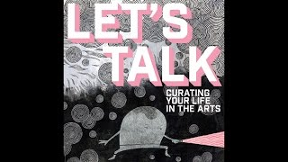 Let's Talk: Curating Your Life in the Arts