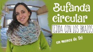 ⛄️BUFANDA CIRCULAR tejida con los BRAZOS 💪🏽fácil y rápida | INFINITY SCARF arm knitting