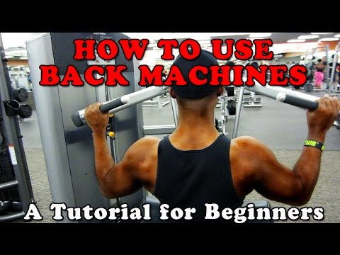How to Use Back Machine Exercises at the Gym (A Tutorial for Beginners)