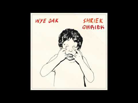 Shriek - Wye Oak