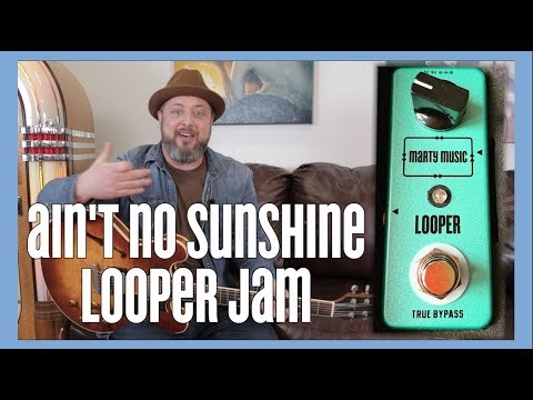 Ain't No Sunshine by Bill Withers - Looper Jam Mp3