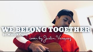 We belong together x cover by Justin Vasquez