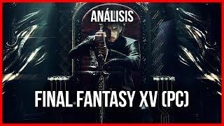 ANALISIS FINAL FANTASY XV Windows 10 Edition para PC/Steam: COMPLETO y OPTIMIZADO - GAMEPLAY ESPAÑOL