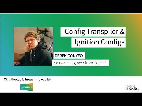 Tech Talks @ Kinvolk: Ignition & config transpiler (ct) by Derek Gonyeo