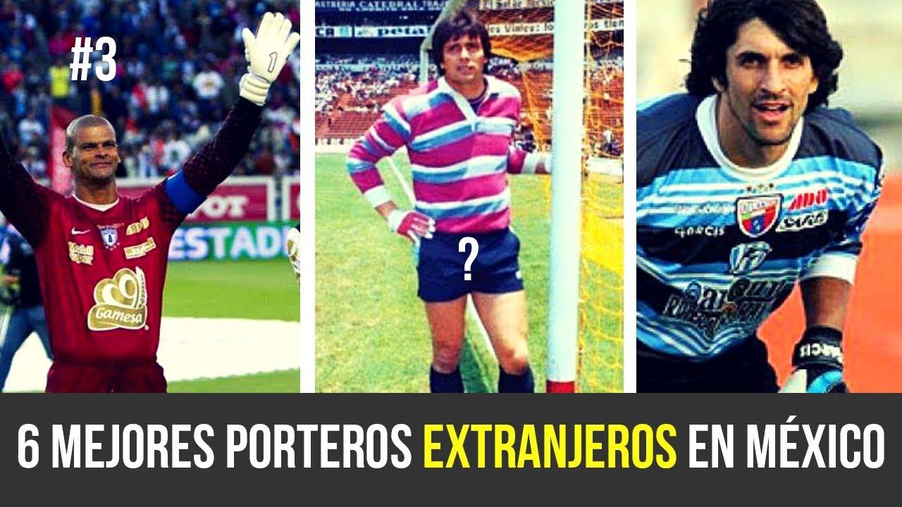 6 MEJORES PORTEROS EXTRANJEROS EN MEXICO - YouTube c7afef8fab7a0