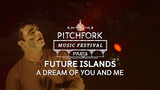 "Future Islands | ""A Dream of You and Me"" 