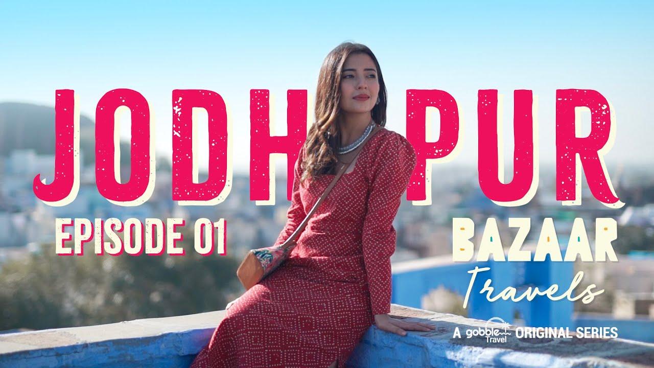 Gobble | Travel Series | Bazaar Travels | S01E01: Jodhpur | Ft. Barkha Singh