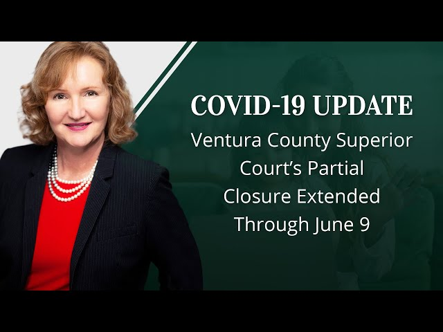 COVID-19 Update: Ventura County Superior Court's Partial Closure Extended Through June 9