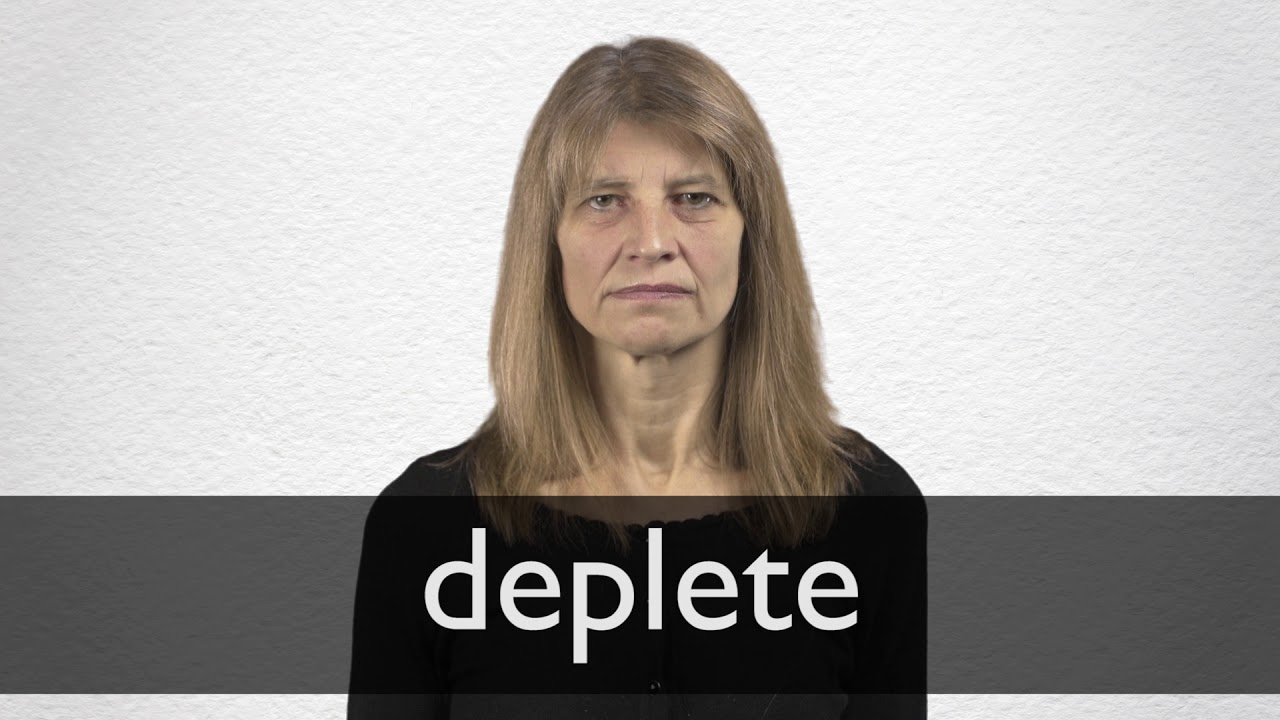 Deplete definition and meaning | Collins English Dictionary