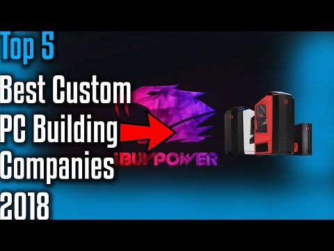 Top 5 Best Custom PC Building Companies 2018 !