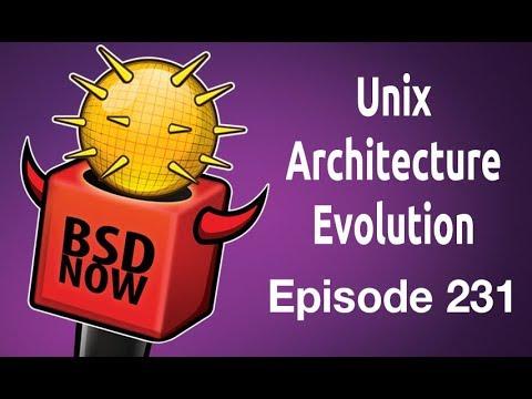 Unix Architecture Evolution   BSD Now 231