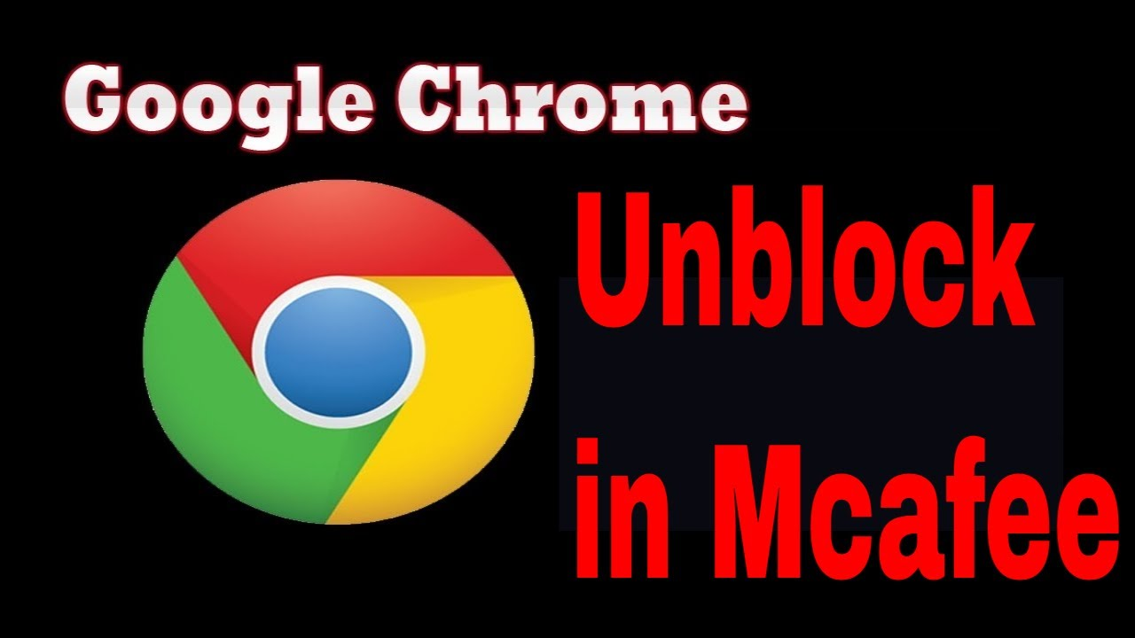 How to unblock Google Chrome using McAfee Security program in windows 10