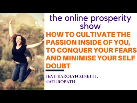 How to cultivate the passion inside of you, to conquer your fears and minimise your self doubt