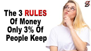 The 3 Rules of Money Only 3% Of People Keep