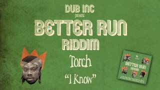 "Torch - I Know (Album ""Better Run Riddim"" Produced by DUB INC)"