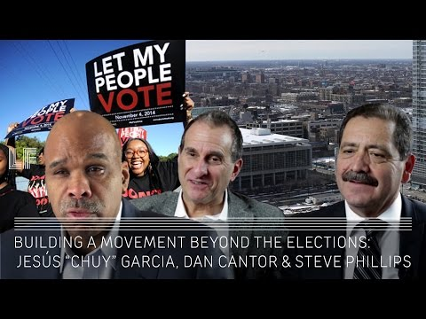 """Building a Movement Beyond the Elections: Jesús """"Chuy"""" Garcia, Dan Cantor & Steve Phillips"""