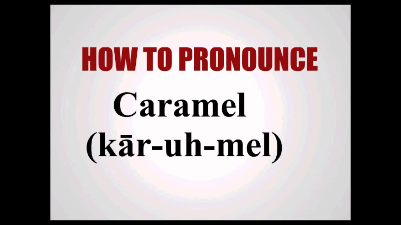 Pronunciation How To Pronounce Caramel Youtube