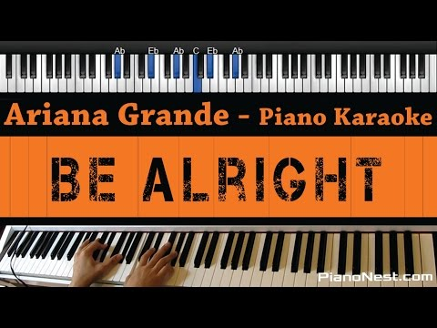 Ariana Grande - Be Alright - Piano Karaoke / Sing Along / Cover With Lyrics