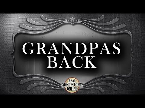 Grandpas Back | Ghost Stories, Paranormal, Supernatural, Hauntings, Horror