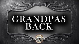 Grandpas Back | Ghost Stories, Paranormal, Supernatural, Hauntings, Horror
