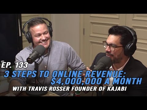 3 Steps to Online Revenue: $4,000,000/Month: Travis Rosser, founder of Kajabi