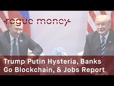 Rogue Mornings - Trump Putin Meeting Hysteria, Banks Go Blockchain & Jobs Report (07/07/2017)