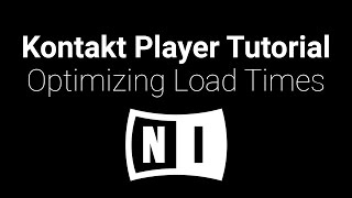 Kontakt Tutorial: Optimizing Load Times [Instruments/Presets]