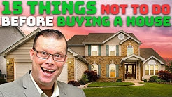 15 Things NOT to do BEFORE Buying a House!