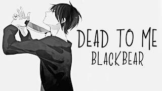 Nightcore → Dead To Me ♪ (BlackBear) LYRICS ✔︎