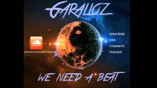 Garalioz - We Need A Beat (Original Mix)