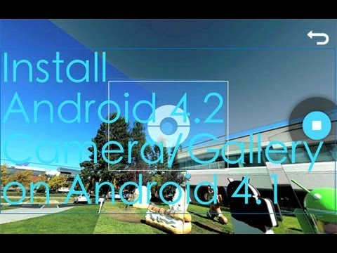 Install Android 4.2 Camera App On Android 4.1