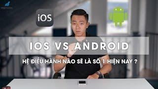 iOS vs Android : Đâu sẽ là hệ điều hành số 1 hiện nay?