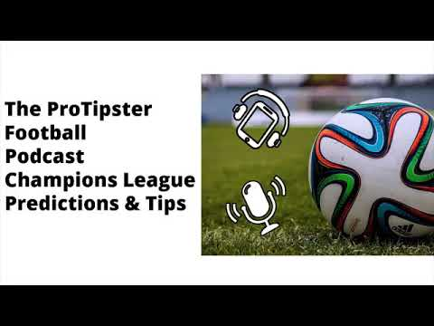 Champions League Podcast, Predictions and Betting Tips, 12 February 2018
