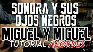 Sonora y Sus Ojos Negros - Miguel y Miguel - Tutorial - ACORDES - Como tocar en Guitarra