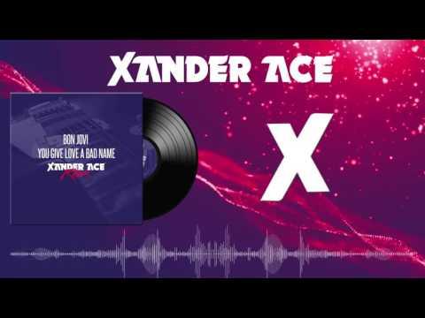 Bon Jovi - You Give Love a Bad Name (Xander Ace Bootleg) [FREE DOWNLOAD]