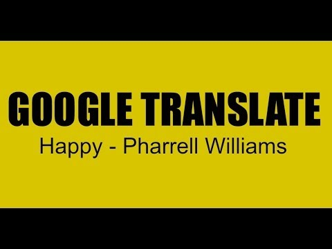 Pharrell Williams - Happy (Google Translate Flip TFO en français)