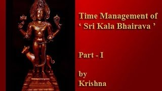 Time Management of Sri Kala Bhairava Part I by Krishna