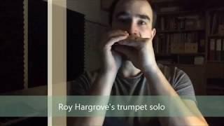 Diatonic Harmonica - Transcribing solos on studio version of Strasbourg St.Denis by Roy Hargrove