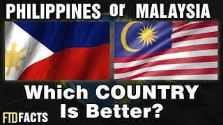 MALAYSIA or PHILIPPINES - Which Country Is Better?