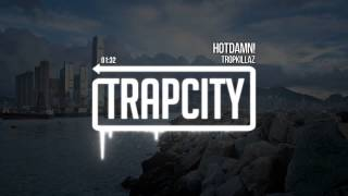 Repeat youtube video Tropkillaz - HOTDAMN!