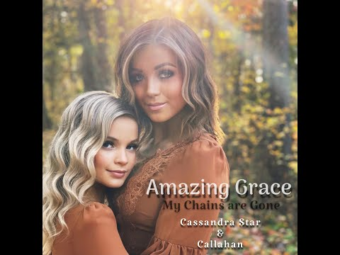 Amazing Grace - My Chains are Gone (cover by Cassandra Star & Callahan)